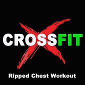 Play & Download Crossfit (Ripped Chest Workout) by Various Artists | Napster