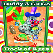 Rock of All Ages by Daddy A Go Go