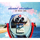 Play & Download I Am Merely Sand by Daniel Christian | Napster