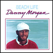 Beach Life by DANNY MORGAN