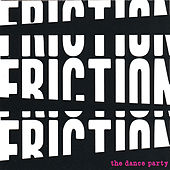 Play & Download Friction! Friction! Friction! by The Dance Party | Napster