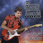 I Won't Worry by Danny Morris