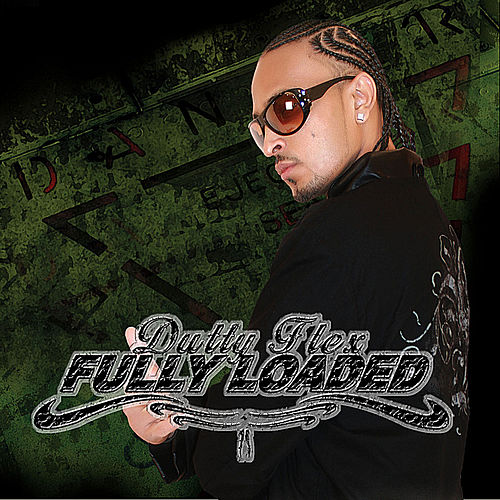Fully Loaded by Dutty Flex