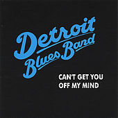 Play & Download Can't Get You Off My Mind by Detroit Blues Band | Napster