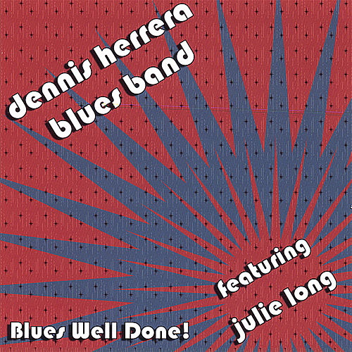 Blues Well Done! by Dennis Herrera Blues Band