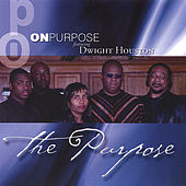 Play & Download The Purpose by Dwight Houston and On Purpose | Napster