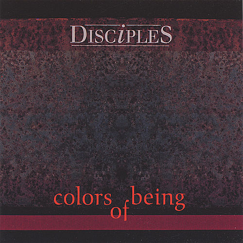 Colors of Being by The Disciples
