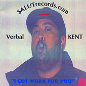 Play & Download I Got Work for You by Verbal Kent | Napster
