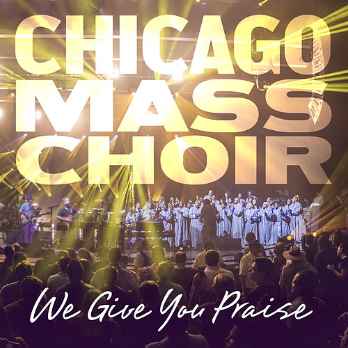 Play & Download We Give You Praise by Chicago Mass Choir | Napster