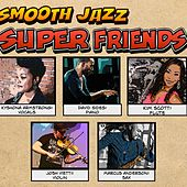 Smooth Jazz Super Friends by Various Artists