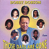 Those Days Are Gone by Dobby Dobson