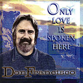 Play & Download Only Love Is Spoken Here by Don Francisco | Napster