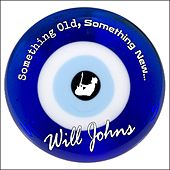Something Old, Something New... by Will Johns
