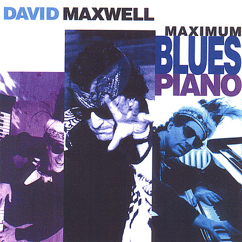 Play & Download Maximum Blues Piano by David Maxwell | Napster