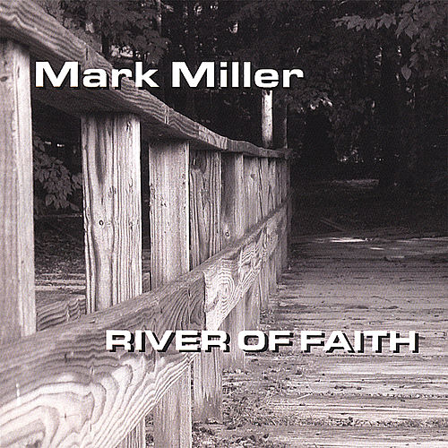 River of Faith by Mark Miller