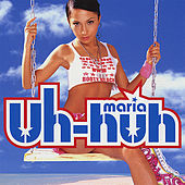 Play & Download Uh-Huh by Maria | Napster