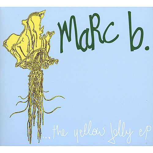 Play & Download The Yellow Jelly E.P. by Marc B | Napster