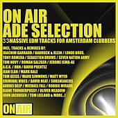 Play & Download On Air ADE Selection (33 Massive EDM Tracks for Amsterdam Clubbers) by Various Artists | Napster