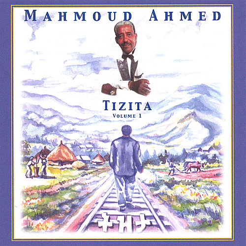Play & Download The Best Of... Tizita Vol. 1 by Mahmoud Ahmed | Napster