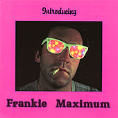 Introducing Frankie Maximum by Frank Macchia