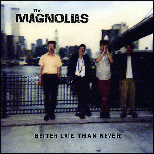 Better Late Than Never by The Magnolias
