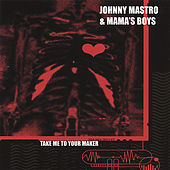 Play & Download Take Me to Your Maker by Johnny Mastro | Napster