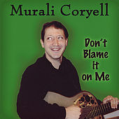 Don't Blame It On Me by Murali Coryell