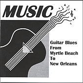 Play & Download Guitar Blues From Myrtle Beach to New Orleans by The Music | Napster