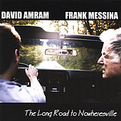 The Long Road to Nowheresville by Frank Messina and David Amram