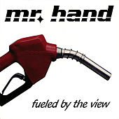 Fueled By the View by Mr. Hand