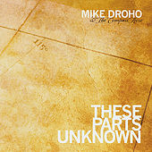 These Parts Unknown by Mike Droho