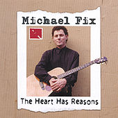 Play & Download The Heart Has Reasons by Michael Fix | Napster