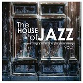 The House of Jazz, Vol. 1: The Best Lounge & Jazz Music for your Evening by Various Artists