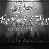 No Need 2 Flex by Devin