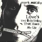 Love's the Only Thing That Shuts Me Up by Mark Mulcahy