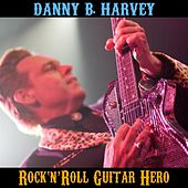 Danny B. Harvey : Rock 'n' Roll Guitar Hero by Various Artists