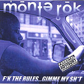 Fuk the Rules...Gimmie My Shit by Monte Rok