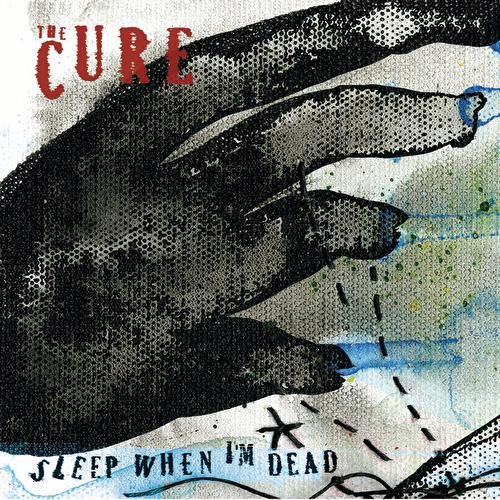 Play & Download Sleep When I'm Dead (Mix 13) by The Cure | Napster