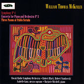 William Thomas McKinley: Three Poems of Pablo Neruda, Piano Concerto No. 3, and Symphony No. 4 by William Thomas Mckinley