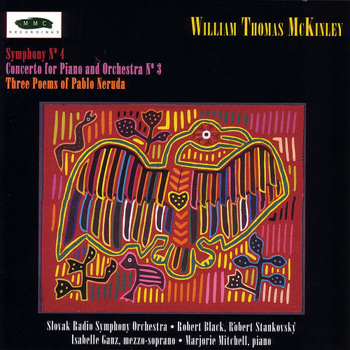 Play & Download William Thomas McKinley: Three Poems of Pablo Neruda, Piano Concerto No. 3, and Symphony No. 4 by William Thomas Mckinley | Napster