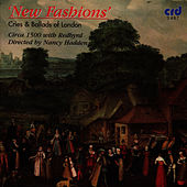 Play & Download New Fashions - Cries and Ballads of London by Circa 1500 directed by Nancy Hadden | Napster