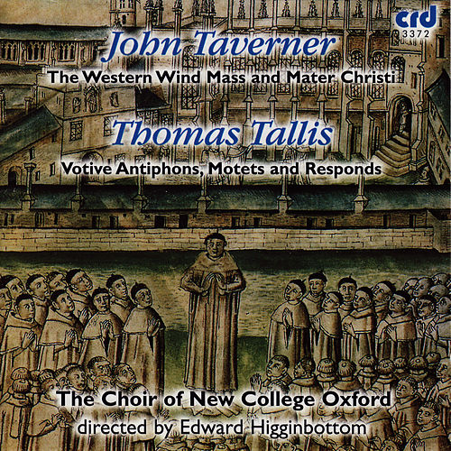 Play & Download Taverner, Tallis: The Western Wind Mass, Mater Christi, Votive Antiphons, Motets and Responds by The Choir Of New College Oxford | Napster