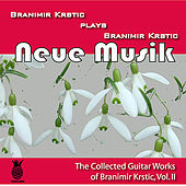 Neue Musik (The Collected Guitar Works of Branimir Krstic, Vol. Ii) by Branimir Krstic