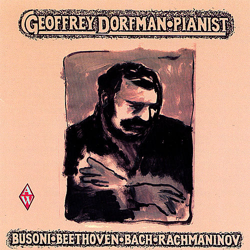 Play & Download Busoni, Beethoven, Bach, Rachmaninov by Geoffrey Dorfman | Napster
