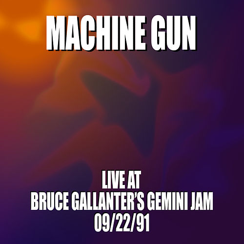Machine Gun Live at Bruce Gallanter's Gemini Jam 9/22/91 by Machine Gun