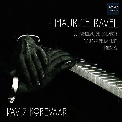 Ravel: Le Tombeau de Couperin, Gaspard de la Nuit, Miroirs by David Korevaar