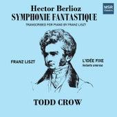 Play & Download Berlioz: Symphonie fantastique - Liszt: Lidée Fixe by Todd Crow | Napster