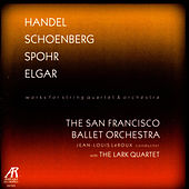 Play & Download Handel / Schoenberg / Spohr / Elgar - Works For String Quartet And Orchestra by San Francisco Ballet Orchestra | Napster