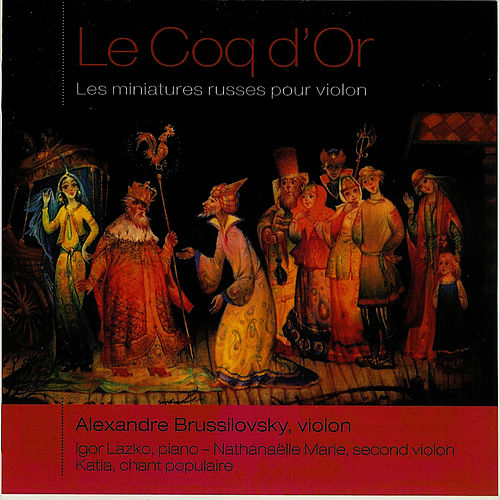 Play & Download Le Coq d'Or - Les miniatures russes pour violon by Alexandre Brussilovsky | Napster