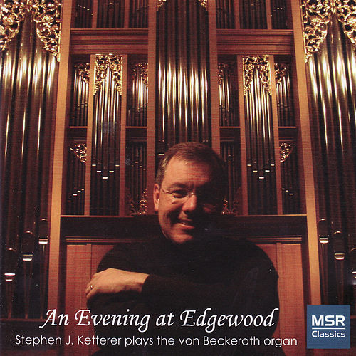Play & Download An Evening At Edgewood - Stephen Ketterer Plays the Von Beckerath Organ by Stephen Ketterer | Napster